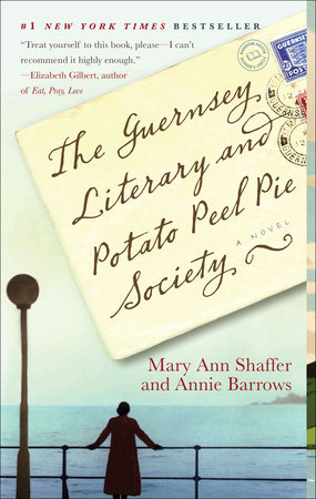 The Guernsey Literary and Potato Peel Pie Society by Mary Ann Schaffer and Annie Barrows